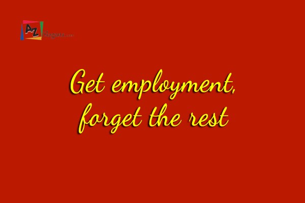 Get employment, forget the rest