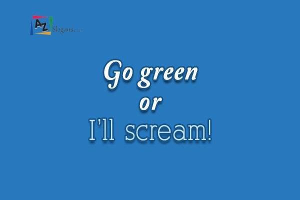 Go green or I'll scream