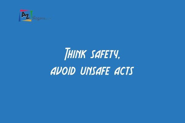 Think safety, avoid unsafe acts