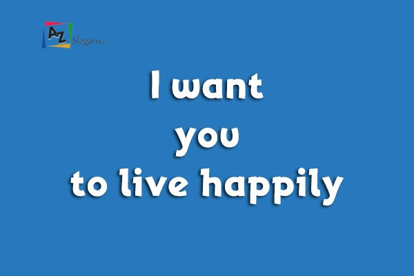 I want you to live happily