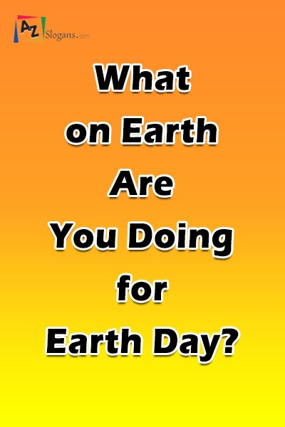 What on Earth Are You Doing for Earth Day?