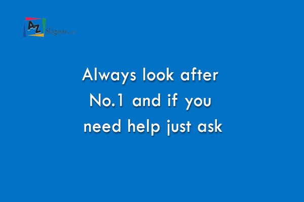 Always look after No.1 and if you need help just ask