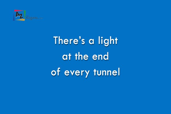 There's a light at the end of every tunnel