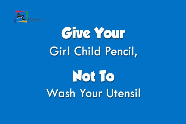 Give Your Girl Child Pencil, Not To Wash Your Utensil