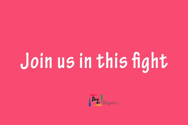 Join us in this fight