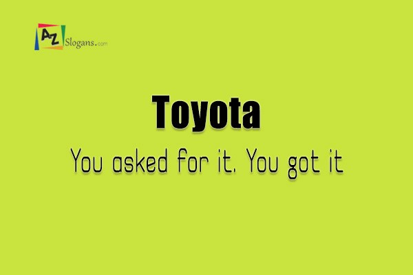 Toyota    You asked for it. You got it