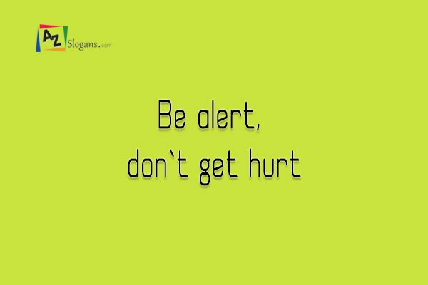 Be alert, don`t get hurt