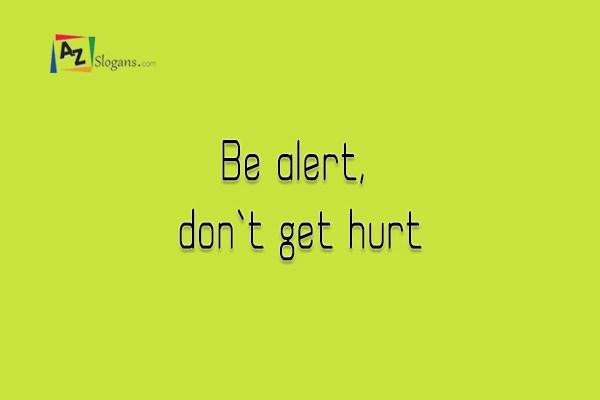 Be alert, don`t get hurt