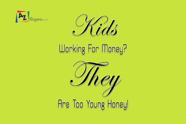 Kids Working For Money? They Are Too Young Honey!