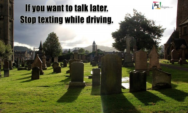 If you want to talk later. Stop texting while driving.