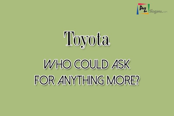 Toyota    Who could ask for anything more?