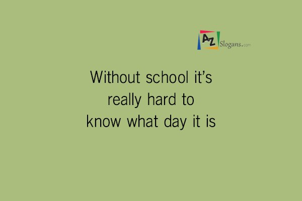 Without school it's really hard to know what day it is