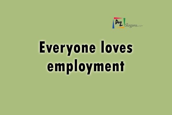 Everyone loves employment