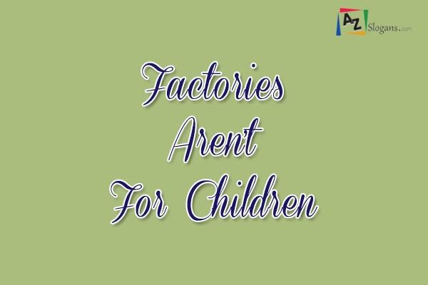 Factories Aren't For Children