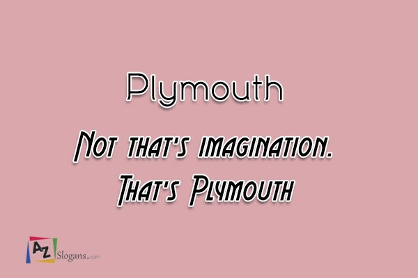 Plymouth    Not that's imagination. That's Plymouth