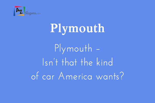 Plymouth    Plymouth – Isn't that the kind of car America wants?