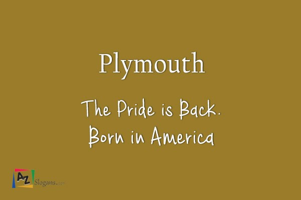 Plymouth    The Pride is Back. Born in America