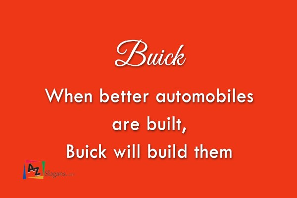 Buick    When better automobiles are built, Buick will build them