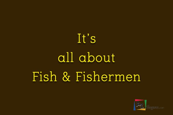 It's all about Fish & Fishermen