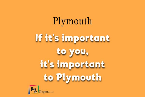 Plymouth    If it's important to you, it's important to Plymouth