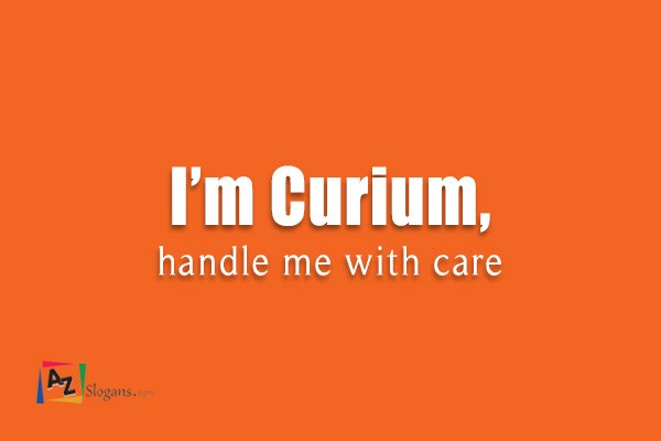 I'm Curium, handle me with care