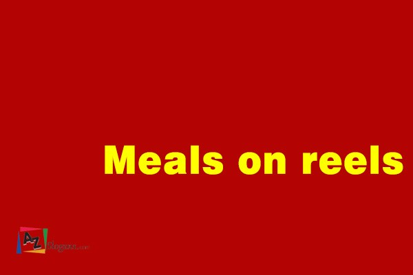 Meals on reels