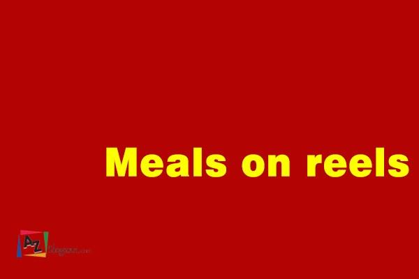 Meals on reels