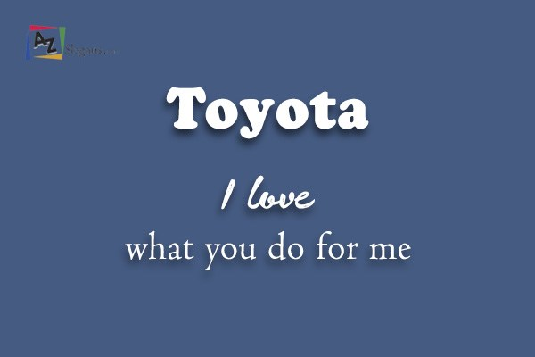 Toyota    I love what you do for me