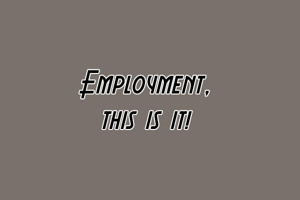 Employment, this is it!
