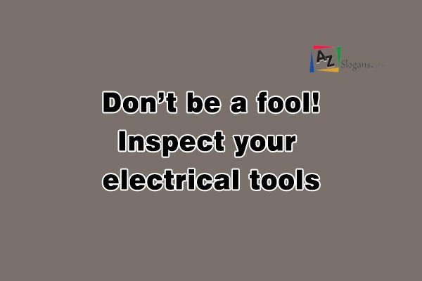 Don't be a fool! Inspect your electrical tools