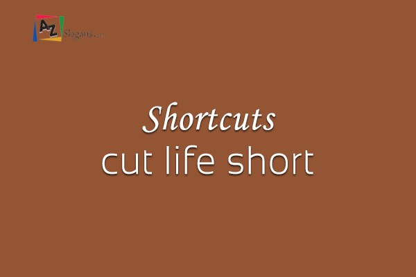 Shortcuts cut life short