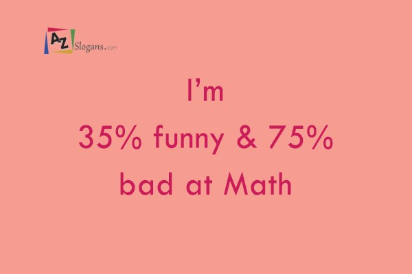 I'm 35% funny & 75% bad at Math