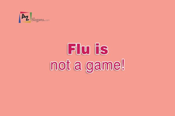 Flu is not a game!