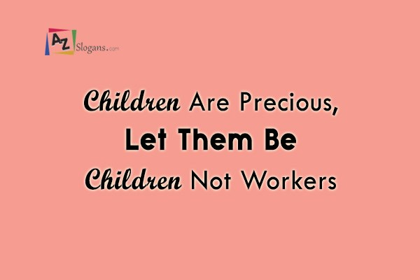 Children Are Precious, Let Them Be Children Not Workers