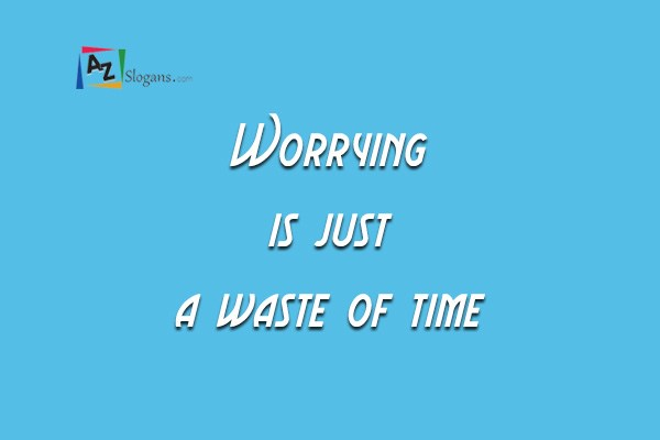 Worrying is just a waste of time
