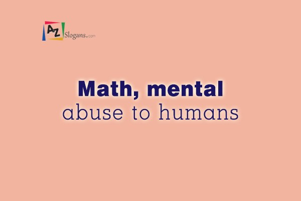 Math, mental abuse to humans