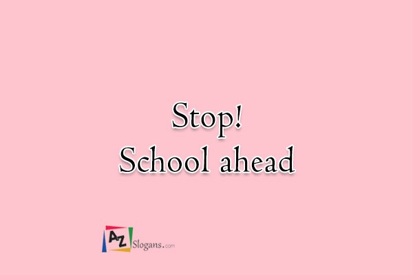 Stop! School ahead