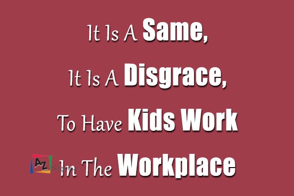 It Is A Same, It Is A Disgrace, To Have Kids Work In The Workplace