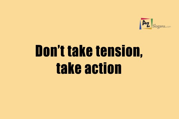 Don't take tension, take action