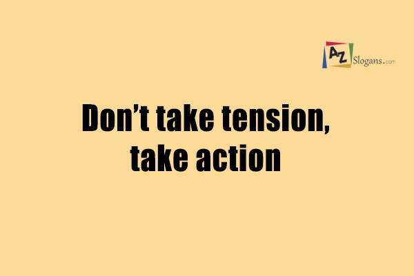 Don't take tension, take action