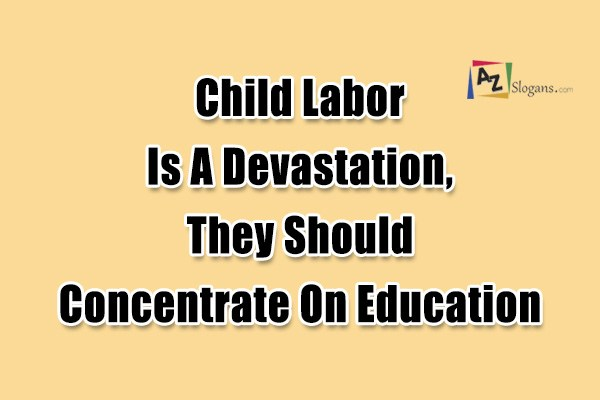 Child Labor Is A Devastation, They Should Concentrate On Education