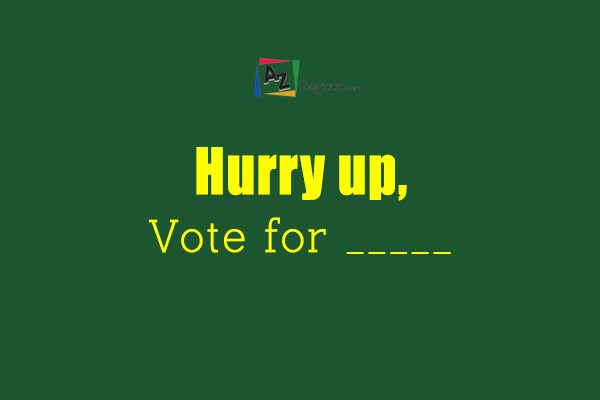 Hurry up, Vote for _____