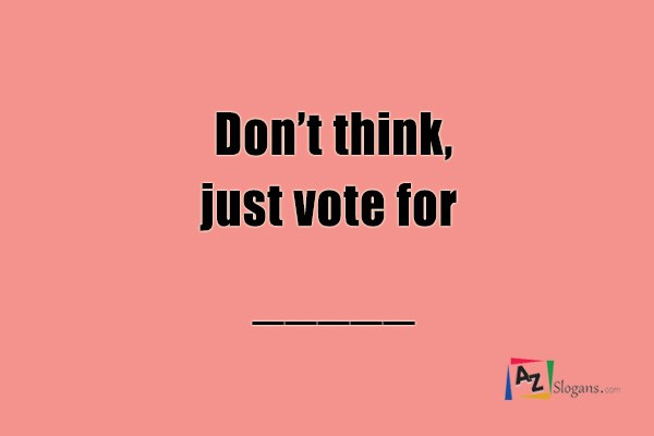 Don't think, just vote for _____
