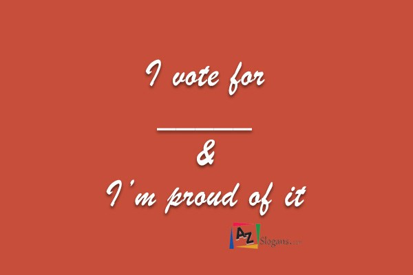 I vote for _____ & I'm proud of it