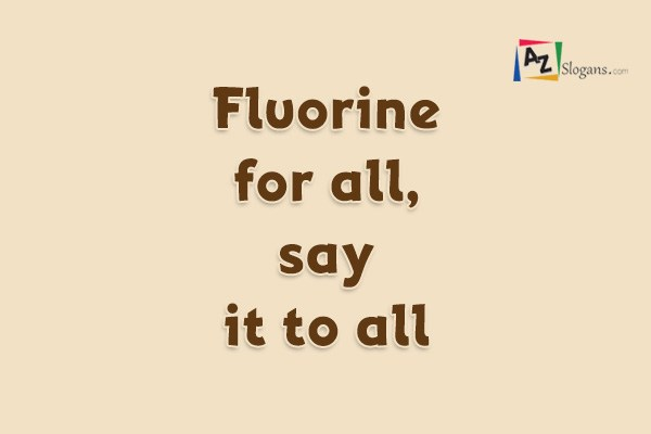 Fluorine for all, say it to all