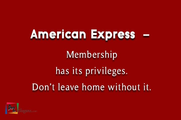 American Express  –  Membership has its privileges. Don't leave home without it.