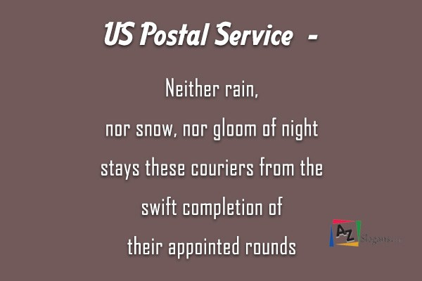 US Postal Service  –  Neither rain, nor snow, nor gloom of night stays these couriers from the swift completion of their appointed rounds