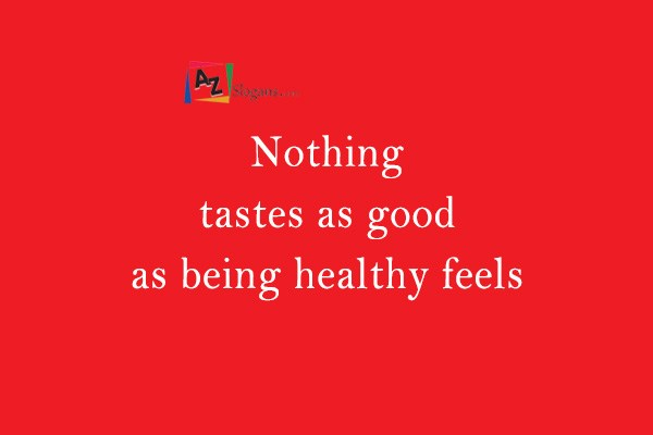 Nothing tastes as good as being healthy feels