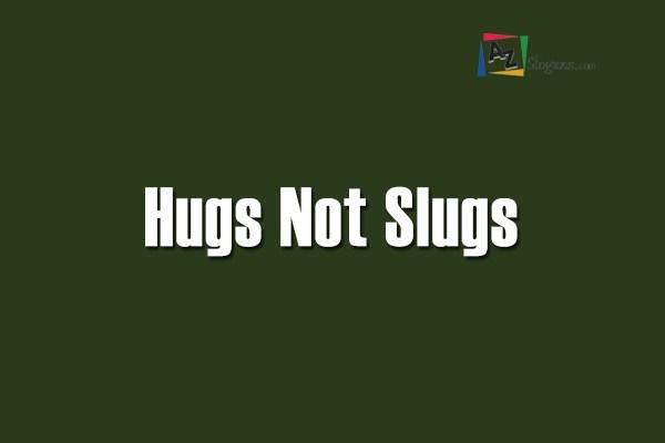 Hugs Not Slugs