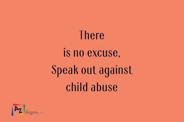 There is no excuse, Speak out against child abuse